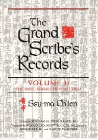 The Grand Scribe's Records: The Memoirs Of Han China, Part I