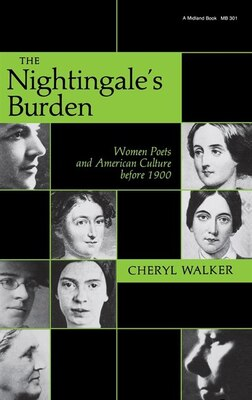 Book The Nightingale's Burden: Women Poets And American Culture Before 1900 by Cheryl Walker