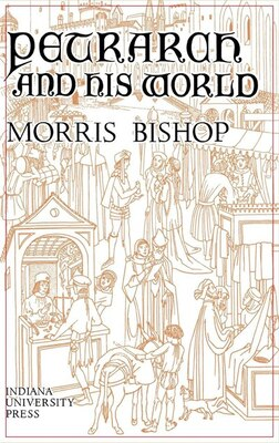 Book Petrarch And His World by Morris Bishop