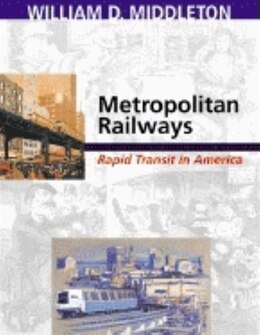 Book Metropolitan Railways: Rapid Transit in America by William D. Middleton