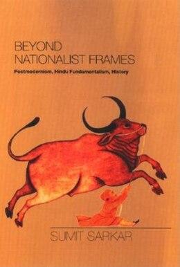 Book Beyond Nationalist Frames: Postmodernism, Hindu Fundamentalism, History by Sumit Sarkar