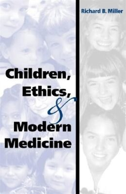 Book Children, Ethics, and Modern Medicine by Richard B. Miller