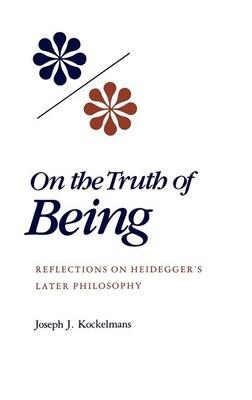Book On The Truth Of Being: Reflections On Heidegger's Later Philosophy by Joseph J. Kockelmans