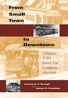 From Small Town to Downtown: A History Of The Jewett Car Company, 1893-1919