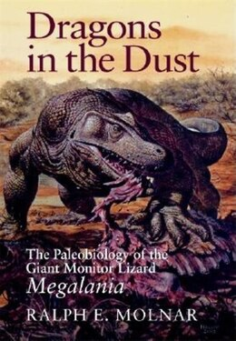 Book Dragons in the Dust: The Paleobiology of the Giant Monitor Lizard Megalania by Ralph E. Molnar