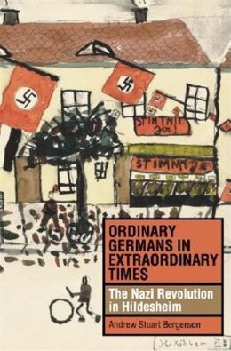 Book Ordinary Germans in Extraordinary Times: The Nazi Revolution in Hildesheim by Andrew Stuart Bergerson