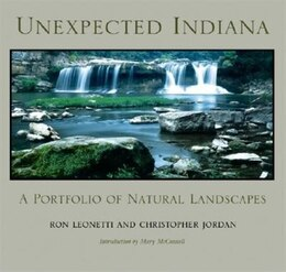 Book Unexpected Indiana: A Portfolio of Natural Landscapes by Ron Leonetti