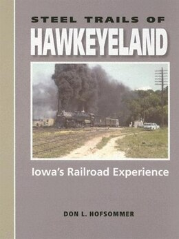 Book Steel Trails of Hawkeyeland: Iowa's Railroad Experience by Don L. Hofsommer
