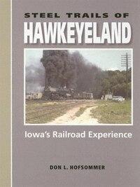 Steel Trails of Hawkeyeland: Iowa's Railroad Experience
