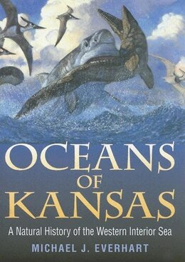 Book Oceans of Kansas: A Natural History Of The Western Interior Sea by Michael J. Everhart