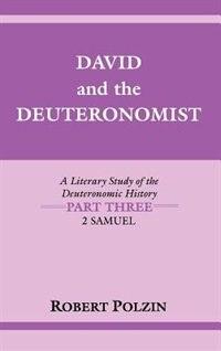Book David and the Deuteronomist: A Literary Study Of The Deuteronomic History Part Three: 2 Samuel by Robert Polzin