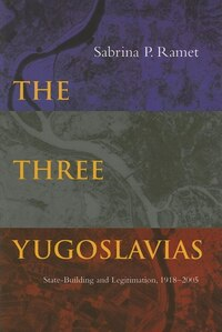 The Three Yugoslavias: State-building And Legitimation, 1918-2005