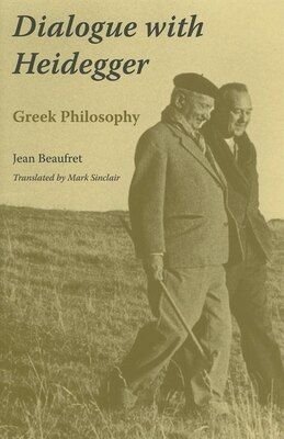 Book Dialogue with Heidegger: Greek Philosophy by Jean Beaufret