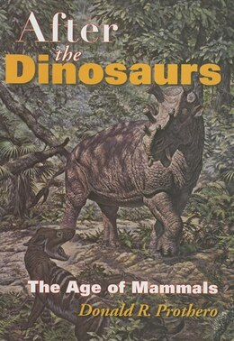 Book After the Dinosaurs: The Age of Mammals by Donald R. Prothero