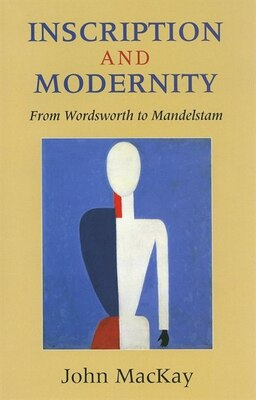 Book Inscription and Modernity: From Wordsworth to Mandelstam by John Kenneth Mackay