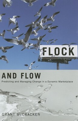 Book Flock and Flow: Predicting and Managing Change in a Dynamic Marketplace by Grant David Mccracken