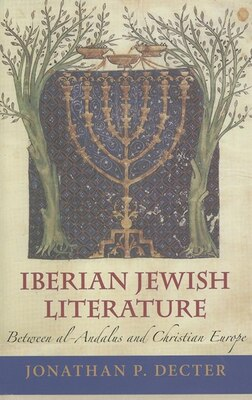Book Iberian Jewish Literature: Between Al-andalus And Christian Europe by Jonathan P. Decter