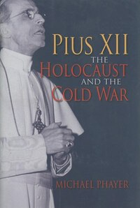 Pius XII, the Holocaust, and the Cold War