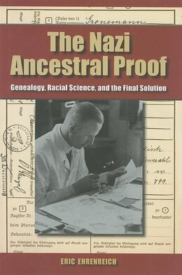 Book The Nazi Ancestral Proof: Genealogy, Racial Science, and the Final Solution by Eric Ehrenreich