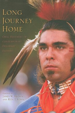 Book Long Journey Home: Oral Histories of Contemporary Delaware Indians by James W. Brown