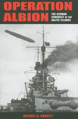 Book Operation Albion: The German Conquest of the Baltic Islands by Michael B. Barrett