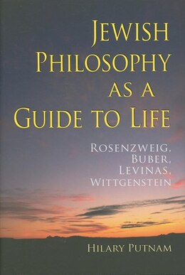 Book Jewish Philosophy As A Guide To Life: Rosenzweig, Buber, Levinas, Wittgenstein by Hilary Putnam