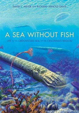 Book A Sea Without Fish: Life In The Ordovician Sea Of The Cincinnati Region by Richard Arnold Davis