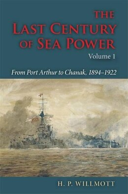 Book The Last Century Of Sea Power: From Port Arthur To Chanak, 1894-1922 by H. P. Willmott