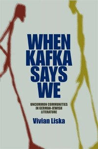 When Kafka Says We: Uncommon Communities In German-jewish Literature