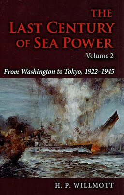 Book The Last Century Of Sea Power: From Washington To Tokyo, 1922-1945 by H. P. Willmott