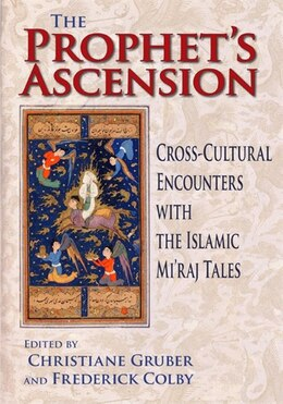 Book The Prophet's Ascension: Cross-cultural Encounters With The Islamic Mi'raj Tales by Christiane Gruber