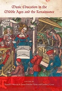 Music Education In The Middle Ages And The Renaissance: Reading And Writing The Pedagogy Of The Past