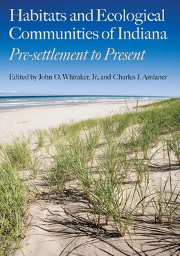 Book Habitats And Ecological Communities Of Indiana: Presettlement To Present by John O. Whitaker, Jr.