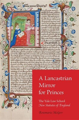Book A Lancastrian Mirror For Princes: The Yale Law School New Statutes Of England by Rosemarie Mcgerr