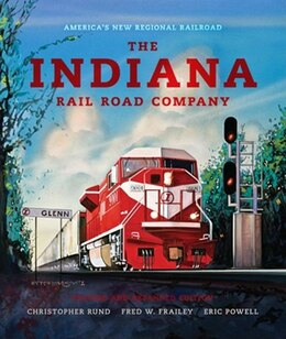 Book The Indiana Rail Road Company: America's New Regional Railroad by Christopher Rund
