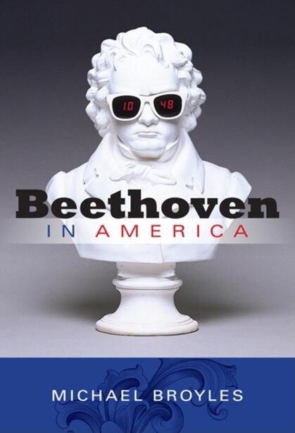 Beethoven In America by Michael Broyles