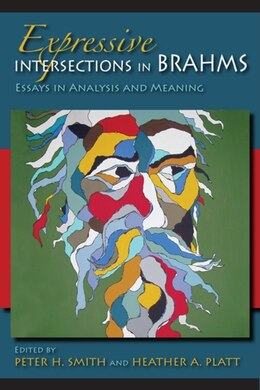 Book Expressive Intersections In Brahms: Essays In Analysis And Meaning by Peter H. Smith