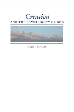Book Creation And The Sovereignty Of God by Hugh J. McCann