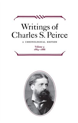 Book Writings Of Charles S. Peirce: A Chronological Edition, Volume 5: 1884-1886 by Charles S. Peirce