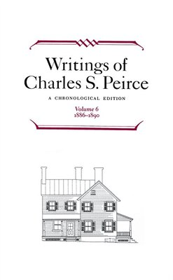 Book Writings Of Charles S. Peirce: A Chronological Edition, Volume 6: 1886-1890 by Charles S. Peirce