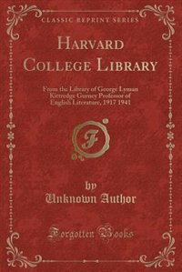 Harvard College Library: From the Library of George Lyman Kittredge Gurney Professor of English Literature, 1917 1941 (Class by Unknown Author