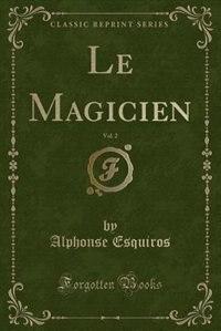 Le Magicien, Vol. 2 (Classic Reprint) by Alphonse Esquiros