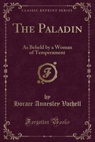 The Paladin: As Beheld by a Woman of Temperament (Classic Reprint)