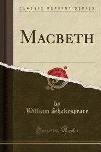 Macbeth (Classic Reprint) by William Shakespeare