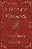 A Sicilian Romance, Vol. 1 of 2 (Classic Reprint)