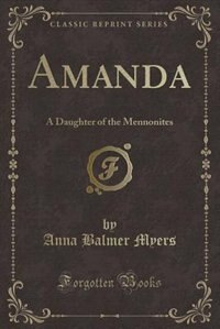 Amanda: A Daughter of the Mennonites (Classic Reprint)