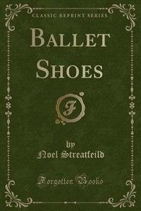 Ballet Shoes (Classic Reprint)