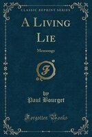 A Living Lie: Mensongs (Classic Reprint)
