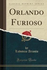 Orlando Furioso (Classic Reprint)