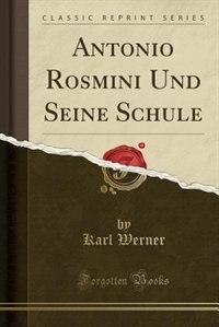 Antonio Rosmini Und Seine Schule (Classic Reprint) by Karl Werner